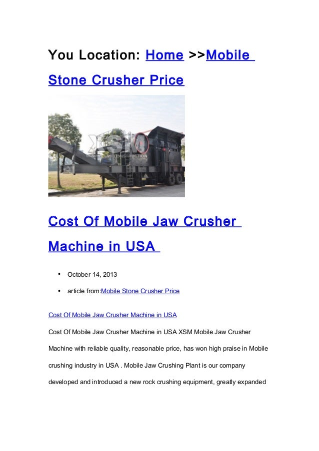 You Location: Home >>Mobile Stone Crusher Price  Cost Of Mobile Jaw Crusher Machine in USA •  October 14, 2013  •  article...