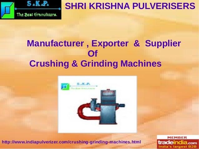 SHRI KRISHNA PULVERISERS http://www.indiapulverizer.com/crushing-grinding-machines.html Manufacturer , Exporter & Supplier...