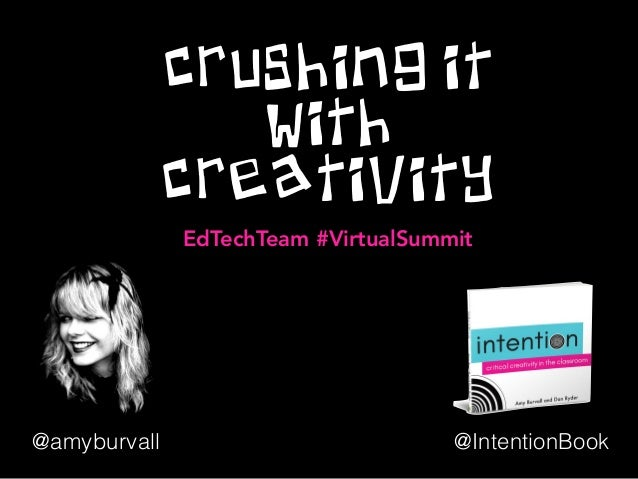 CRUSHING IT WITH CREATIVITY @IntentionBook@amyburvall EdTechTeam #VirtualSummit
