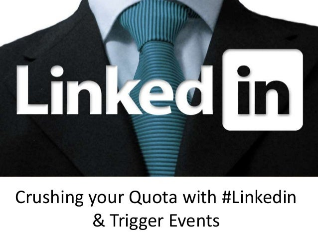 Crushing your Quota with #Linkedin         & Trigger Events