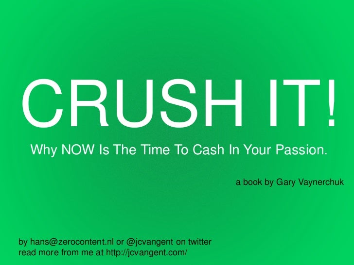 CRUSH IT!  Why NOW Is The Time To Cash In Your Passion.                                                  a book by Gary Va...