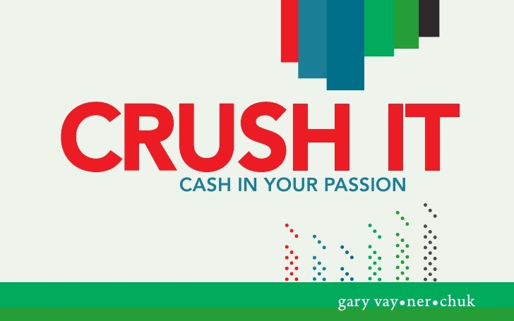 Crush It   Cash In your passIon                    gary vay•ner•chuk