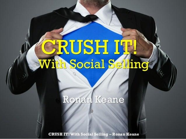 CRUSH IT! With Social Selling Ronan Keane CRUSH IT! With Social Selling – Ronan Keane