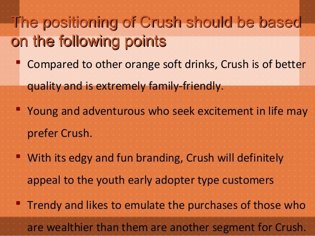 cadbury crush case Introduction cadbury beverage incis the beverage division of cadbury schweppes plc  issue there are 3 issues to relaunch the crush brand on the soft drink market .