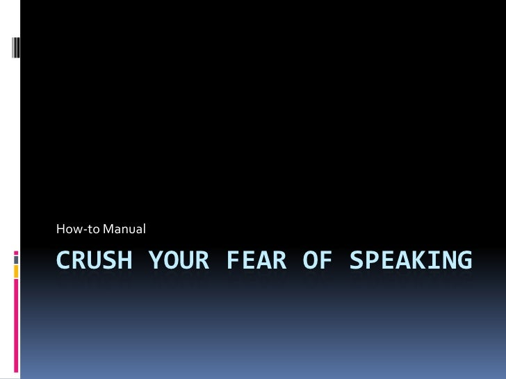How-to ManualCRUSH YOUR FEAR OF SPEAKING