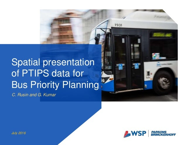 C. Rusin and G. Kumar Spatial presentation of PTIPS data for Bus Priority Planning July 2016