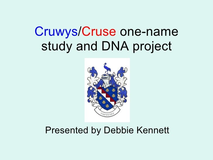 Cruwys / Cruse  one-name study and DNA project Presented by Debbie Kennett