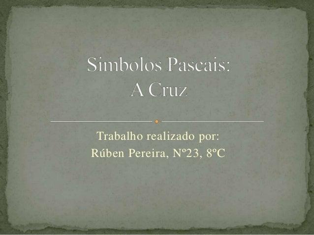 Trabalho realizado por: Rúben Pereira, Nº23, 8ºC