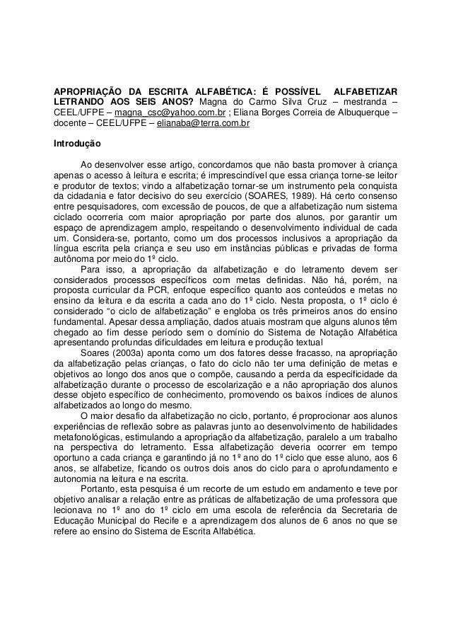 APROPRIAÇÃO DA ESCRITA ALFABÉTICA: É POSSÍVEL ALFABETIZARLETRANDO AOS SEIS ANOS? Magna do Carmo Silva Cruz – mestranda –CE...
