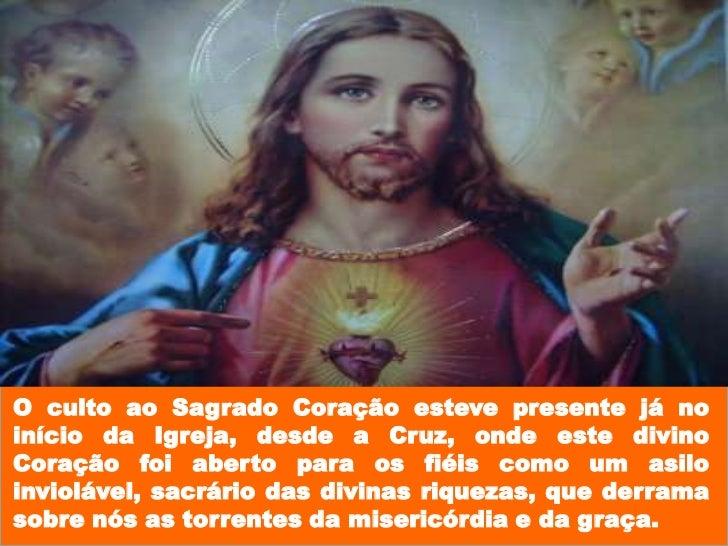 O culto ao Sagrado Coração esteve presente já no início da Igreja, desde a Cruz, onde este divino Coração foi aberto para ...