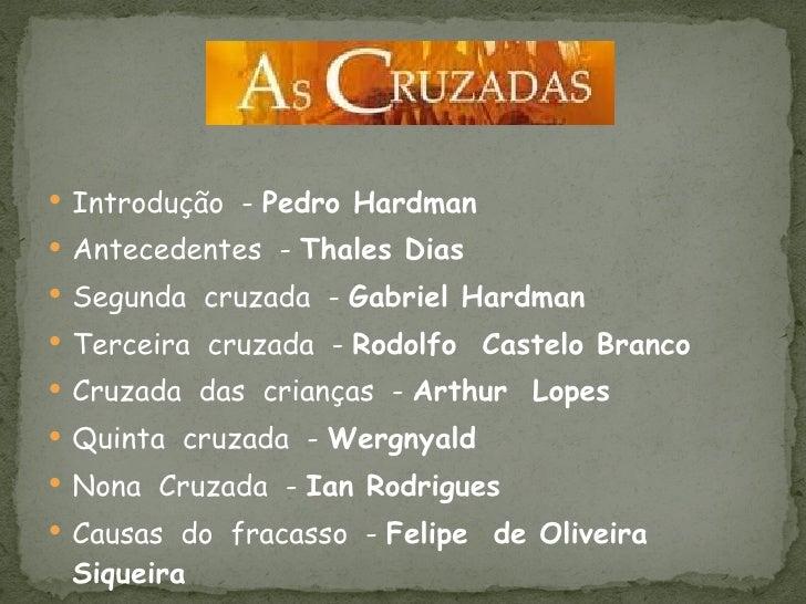 <ul><li>Introdução  -  Pedro Hardman </li></ul><ul><li>Antecedentes  -  Thales Dias </li></ul><ul><li>Segunda  cruzada  - ...