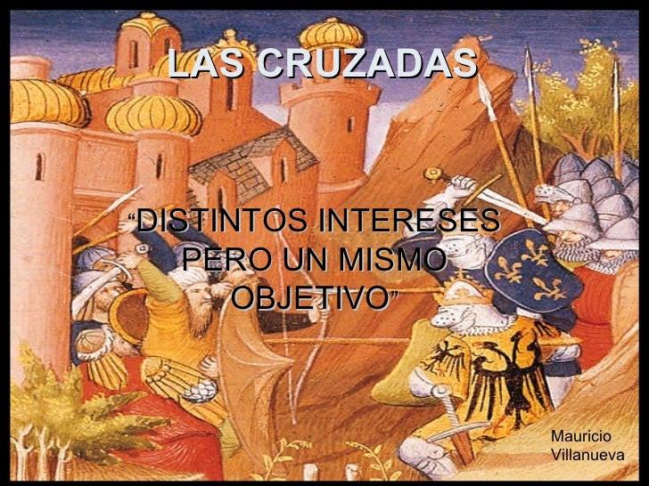 """LAS CRUZADAS """" DISTINTOS INTERESES PERO UN MISMO OBJETIVO """" Mauricio Villanueva"""