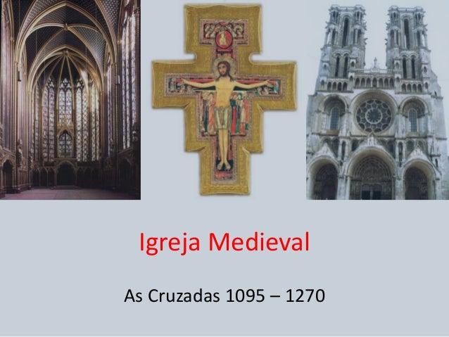 Igreja Medieval As Cruzadas 1095 – 1270
