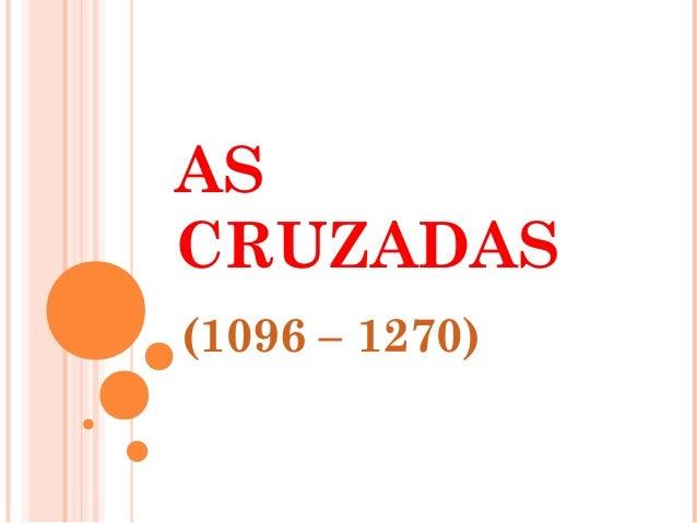 AS CRUZADAS (1096 – 1270)