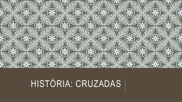 HISTÓRIA: CRUZADAS