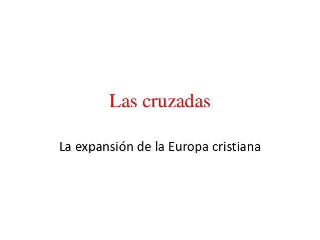 Las cruzadas La expansión de la Europa cristiana