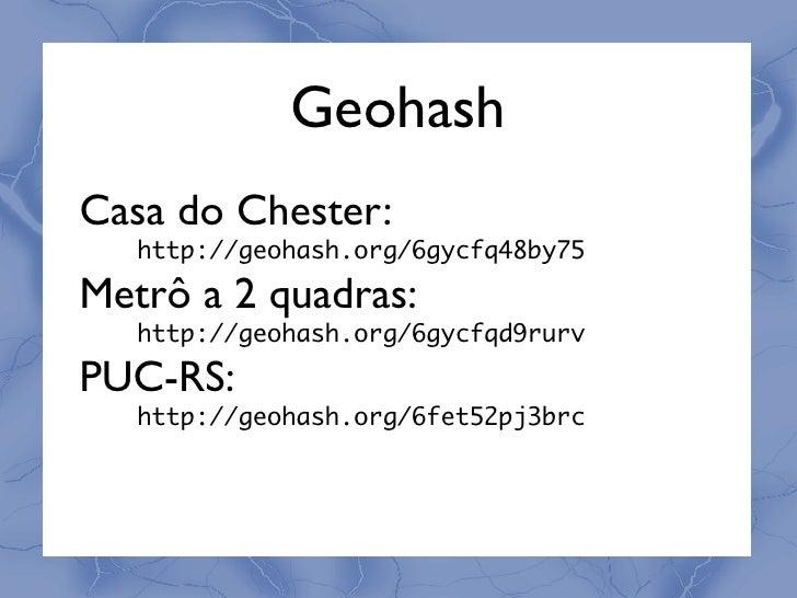 ●   Geohash      http://tinyurl.com/geohash-py ● Google App Engine   ● desnormalize TUDO    ● memcache SEMPRE  ● Python é ...