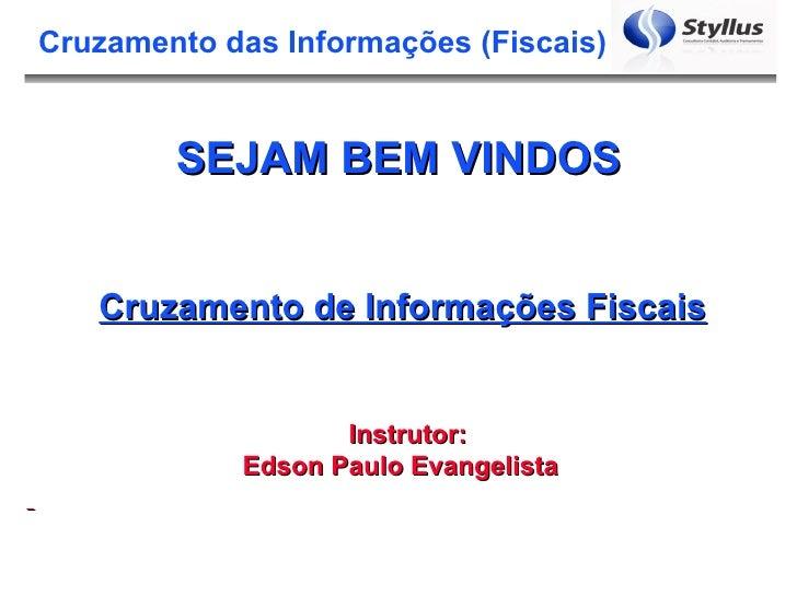 Cruzamento das Informações (Fiscais)        SEJAM BEM VINDOS   Cruzamento de Informações Fiscais                   Instrut...
