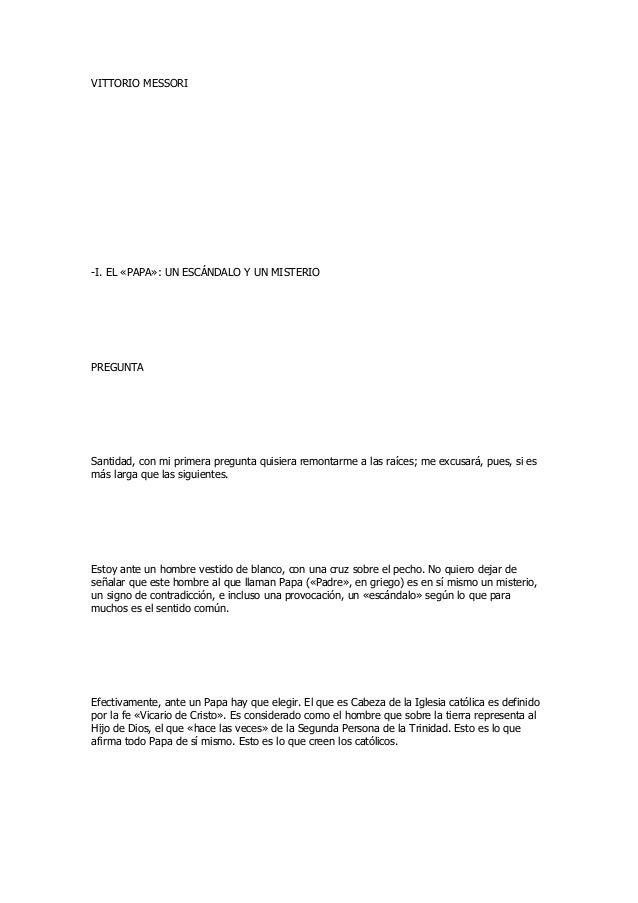 VITTORIO MESSORI  -I. EL «PAPA»: UN ESCÁNDALO Y UN MISTERIO  PREGUNTA  Santidad, con mi primera pregunta quisiera remontar...