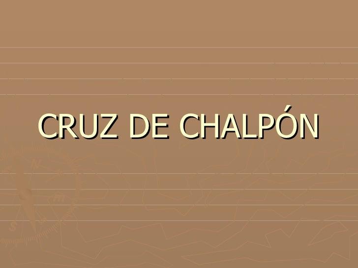 CRUZ DE CHALPÓN