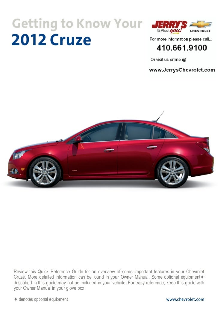 Review this Quick Reference Guide for an overview of some important features in your ChevroletCruze. More detailed informa...