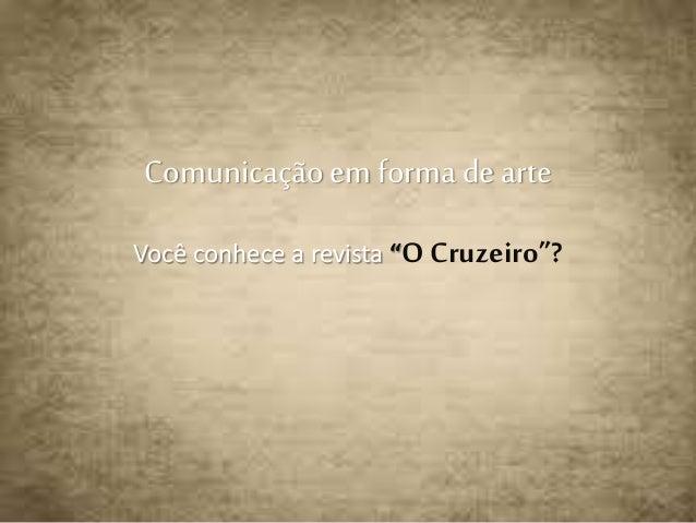 """Comunicação em forma de arte  Você conhece a revista """"O Cruzeiro""""?"""