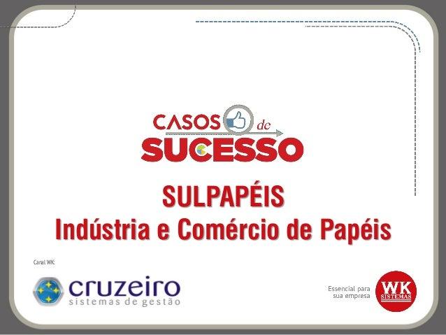 SULPAPÉIS Indústria e Comércio de Papéis Canal WK: