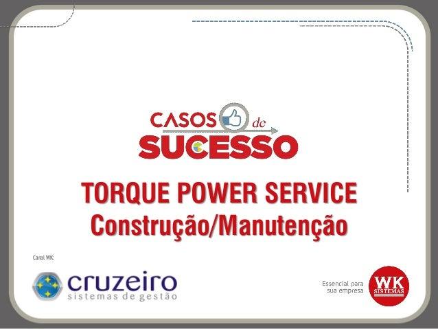 TORQUE POWER SERVICE Construção/Manutenção Canal WK: