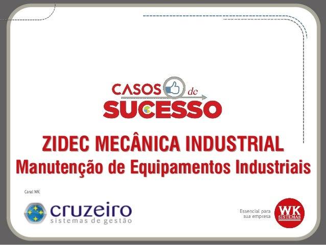 ZIDEC MECÂNICA INDUSTRIAL Manutenção de Equipamentos Industriais Canal WK: