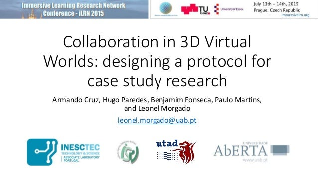 Collaboration in 3D Virtual Worlds: designing a protocol for case study research Armando Cruz, Hugo Paredes, Benjamim Fons...