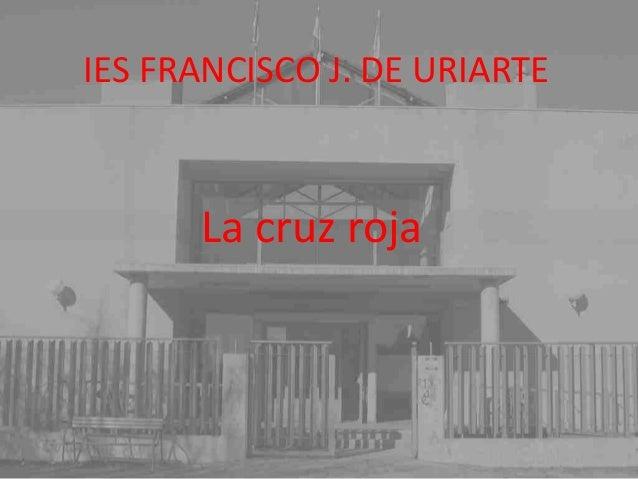 IES FRANCISCO J. DE URIARTE La cruz roja