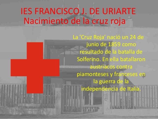 Nacimiento de la cruz roja La 'Cruz Roja' nació un 24 de junio de 1859 como resultado de la batalla de Solferino. En ella ...