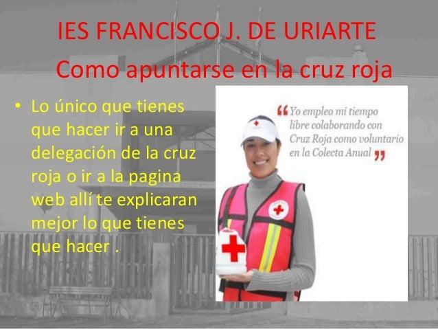 IES FRANCISCO J. DE URIARTE Como apuntarse en la cruz roja • Lo único que tienes que hacer ir a una delegación de la cruz ...