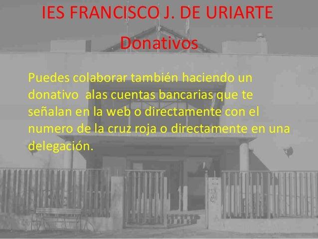 Donativos IES FRANCISCO J. DE URIARTE Puedes colaborar también haciendo un donativo alas cuentas bancarias que te señalan ...