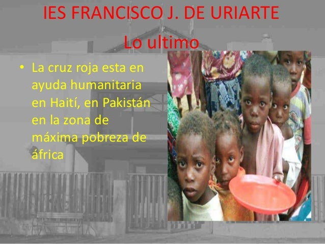 Lo ultimo IES FRANCISCO J. DE URIARTE • La cruz roja esta en ayuda humanitaria en Haití, en Pakistán en la zona de máxima ...
