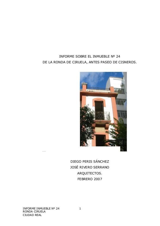 INFORME INMUEBLE Nº 24 RONDA CIRUELA CIUDAD REAL 1 INFORME SOBRE EL INMUEBLE Nº 24 DE LA RONDA DE CIRUELA, ANTES PASEO DE ...