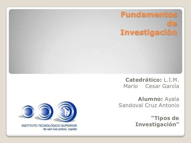 Fundamentos           deInvestigación Catedrático: L.I.M. Mario Cesar García      Alumno: AyalaSandoval Cruz Antonio      ...