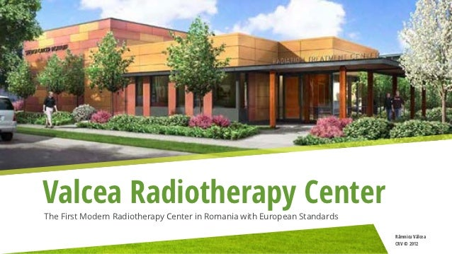 Valcea Radiotherapy CenterThe First Modern Radiotherapy Center in Romania with European Standards                         ...