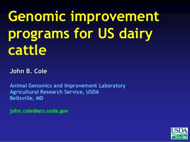 2015 John B. Cole Animal Genomics and Improvement Laboratory Agricultural Research Service, USDA Beltsville, MD john.cole@...