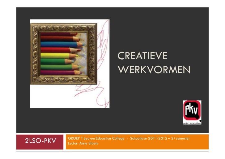 CREATIEVE                                       WERKVORMEN           GROEP T Leuven Education College - Schooljaar 2011-20...