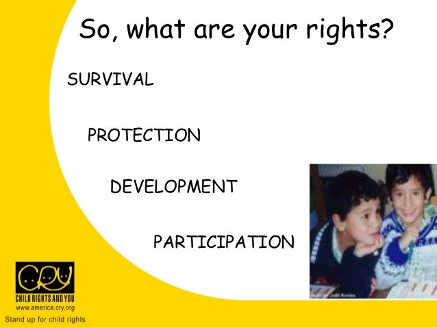 So, what are your rights? SURVIVAL PROTECTION DEVELOPMENT PARTICIPATION