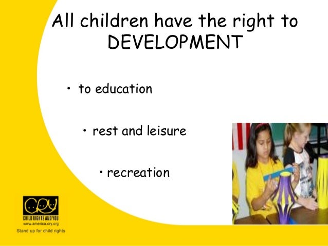 All children have the right to DEVELOPMENT • to education • rest and leisure • recreation