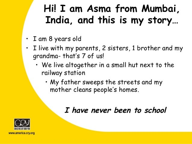 Hi! I am Asma from Mumbai, India, and this is my story… • I am 8 years old • I live with my parents, 2 sisters, 1 brother ...