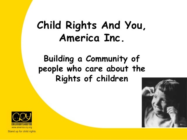 Child Rights And You, America Inc. Building a Community of people who care about the Rights of children