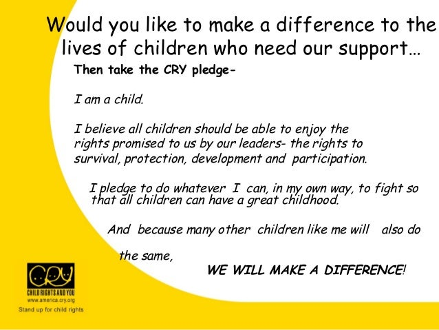 Would you like to make a difference to the lives of children who need our support… Then take the CRY pledge- I am a child....