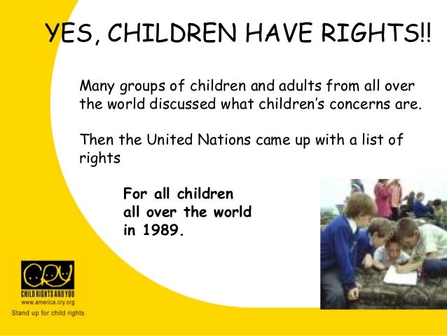 YES, CHILDREN HAVE RIGHTS!! Many groups of children and adults from all over the world discussed what children's concerns ...