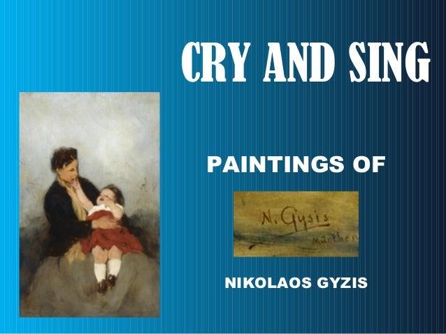 CRY AND SING PAINTINGS OF NIKOLAOS GYZIS