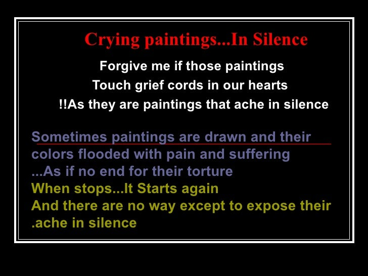 Crying paintings ... In Silence Forgive me if those paintings  Touch grief cords in our hearts As they are paintings that ...