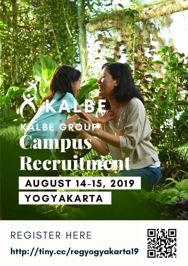 Campus Recruitment http://tiny.cc/regyogyakarta19 R E G I S T E R H E R E AUGUST 14-15, 2019 YOGYAKARTA KALBE GROUP