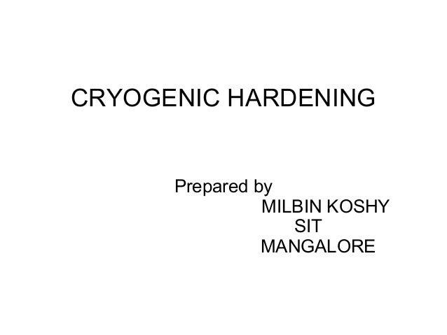 CRYOGENIC HARDENING Prepared by MILBIN KOSHY SIT MANGALORE